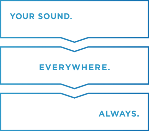 Your Sound. Everywhere. Always.